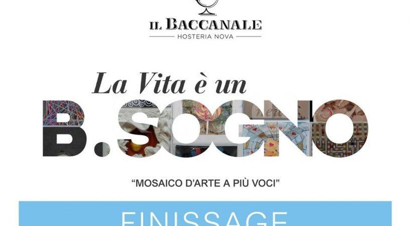 La Vita è un B.Sogno, domenica 24 il finissage della mostra del Baccanale